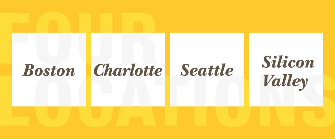 Four Campuses: Boston, Charlotte, Seattle, Silicon Valley
